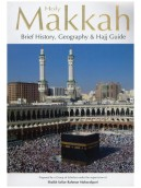 Holy Makkah Brief History, Geography and Hajj Guide