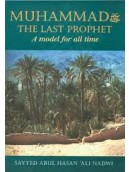 MUHAMMAD (PBUH) The Last Prophet, A Model for all Time