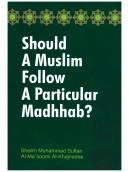Should A Muslim follow A Particular Madhab?