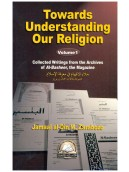 Towards Understanding Our Religion Volume 1